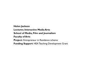 Helen Jackson Lecturer, Interactive Media Arts School of Media, Film and Journalism