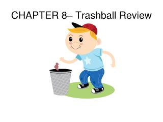 CHAPTER 8– Trashball Review