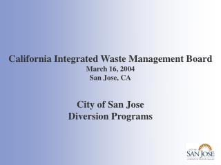 California Integrated Waste Management Board March 16, 2004 San Jose, CA