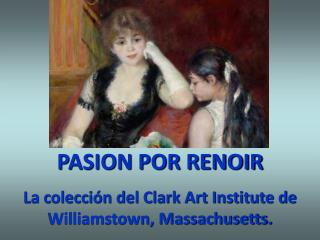 PASION POR RENOIR La colección del Clark Art Institute de Williamstown, Massachusetts.