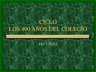 CICLO LOS 400 A�OS DEL COLEGIO