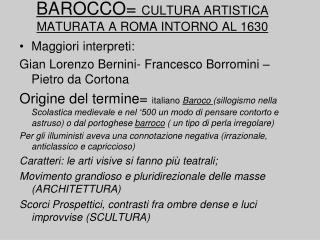 BAROCCO=  CULTURA ARTISTICA MATURATA A ROMA INTORNO AL 1630