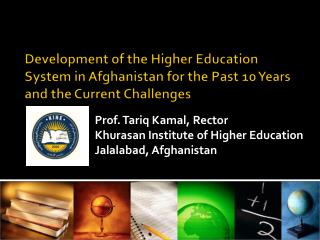 Prof. Tariq  Kamal , Rector Khurasan Institute of Higher Education Jalalabad, Afghanistan
