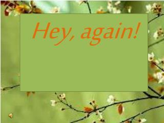 Hey ,  again !