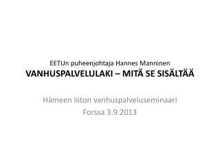 EETUn  puheenjohtaja Hannes Manninen VANHUSPALVELULAKI – MITÄ SE SISÄLTÄÄ