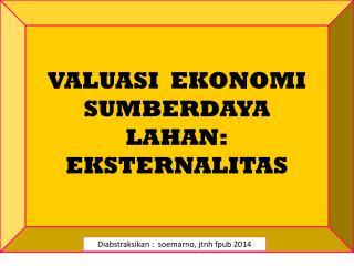 VALUASI  EKONOMI   SUMBERDAYA  LAHAN: EKSTERNALITAS