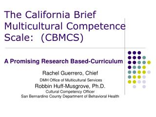 Rachel Guerrero, Chief  DMH Office of Multicultural Services  Robbin Huff-Musgrove, Ph.D. Cultural Competency Officer Sa