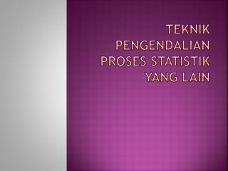 Teknik Pengendalian Proses Statistik  Yang Lain