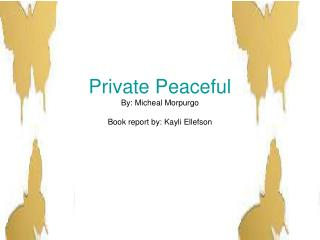 Private Peaceful  By: Micheal Morpurgo Book report by: Kayli Ellefson