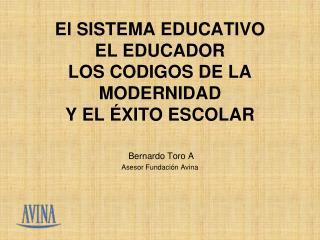 El SISTEMA EDUCATIVO EL EDUCADOR  LOS CODIGOS DE LA MODERNIDAD  Y EL ÉXITO ESCOLAR