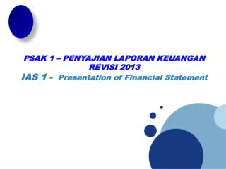 PSAK  1  –  PENYAJIAN LAPORAN  KEUANGAN REVISI 2013 IAS 1 -   Presentation of Financial Statement