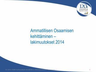 Ammatillisen Osaamisen kehittäminen –  lakimuutokset 2014