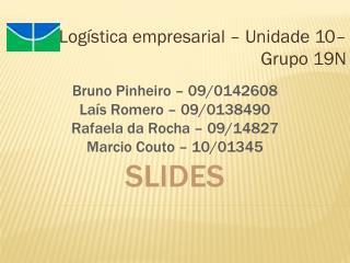 Logística empresarial – Unidade  10–  Grupo 19N