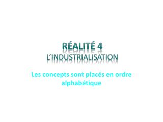 R�alit�  4 L�INDUSTRIALISATION