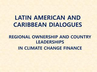 LATIN AMERICAN AND CARIBBEAN DIALOGUES