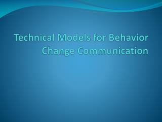 Technical Models for  Behavior Change Communication