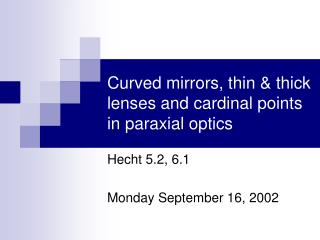 Curved mirrors, thin  thick lenses and cardinal points in paraxial optics