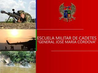 """ESCUELA MILITAR DE CADETES """"GENERAL JOSÉ MARÍA CÓRDOVA"""""""