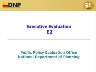 Executive Evaluation  E2 Public Policy Evaluation Office National Department of Planning