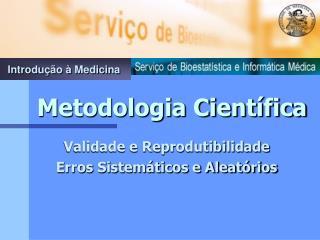 Validade e Reprodutibilidade  Erros Sistemáticos e Aleatórios