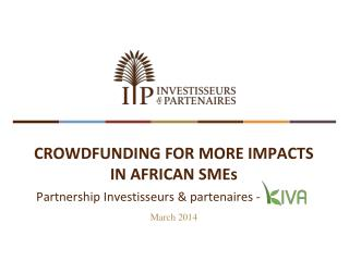 CROWDFUNDING FOR MORE IMPACTS  IN AFRICAN SMEs March 2014