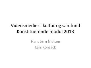Vidensmedier  i kultur og samfund Konstituerende modul 2013