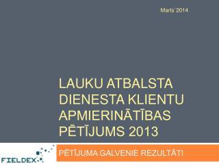 LAUKU ATBALSTA DIENESTA KLIENTU APMIERINĀTĪBAS PĒTĪJUMS 2013