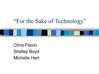 For the Sake of Technology