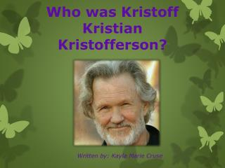 Who was Kristoff Kristian Kristofferson?