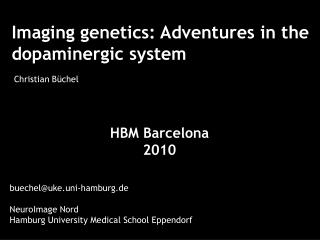Imaging genetics: Adventures in the dopaminergic system Christian Büchel