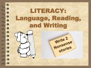 LITERACY:  L anguage, Reading, and Writing