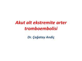 Akut alt  ekstremite  arter  tromboembolisi