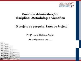 Curso de  Administração disciplina:  Metodologia Científica Profª  Lucia Helena Amim