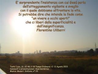 Testo: Luca, 12, 32-48 // 19 Tempo Ordinario –C- 11 Agosto 2013