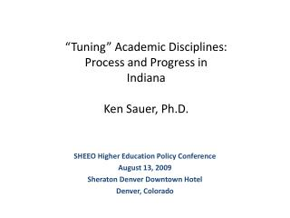 """Tuning"" Academic Disciplines: Process and Progress in Indiana Ken Sauer, Ph.D."