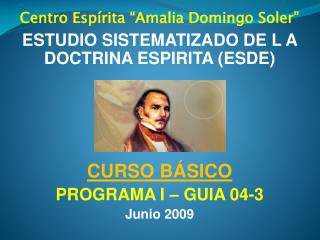 "Centro Espírita ""Amalia Domingo Soler"" ESTUDIO SISTEMATIZADO DE L A DOCTRINA ESPIRITA (ESDE)"
