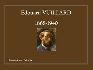 Edouard VUILLARD 1868-1940