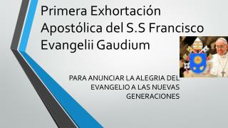 Primera  E xhortación  A postólica del S.S Francisco  Evangelii Gaudium