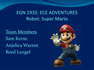 EGN 1935: ECE ADVENTURES Robot: Super Mario