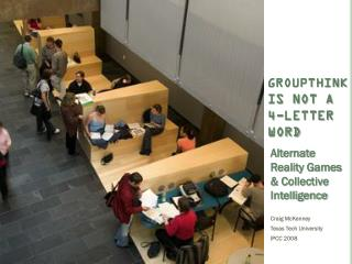 GROUPTHINK  IS NOT A  4-LETTER WORD