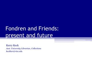 Fondren and Friends: present and future