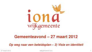 Gemeenteavond – 27 maart 2012 Op weg naar een beleidsplan – 3) Visie en identiteit