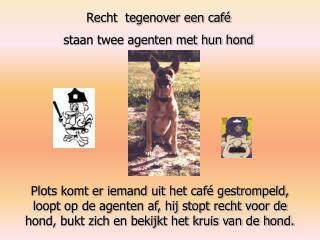 Recht  tegenover een café staan twee agenten met hun hond