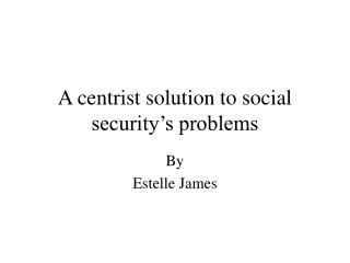 A centrist solution to social security s problems