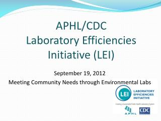 APHL/CDC  Laboratory  Efficiencies Initiative (LEI)