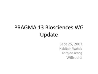 PRAGMA 13 Biosciences WG Update