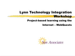 Lynn Technology Integration Workshop Project-based learning using the Internet – WebQuests