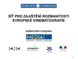 SÍŤ PRO ZAJIŠTĚNÍ ROZMANITOSTI EVROPSKÉ KINEMATOGRAFIE podporována z programu