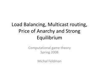 Load Balancing, Multicast routing, Price of Anarchy and Strong Equilibrium
