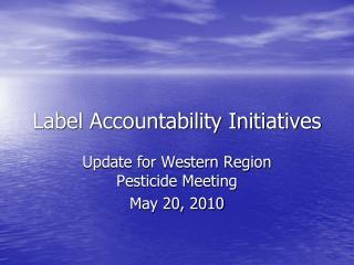 Label Accountability Initiatives